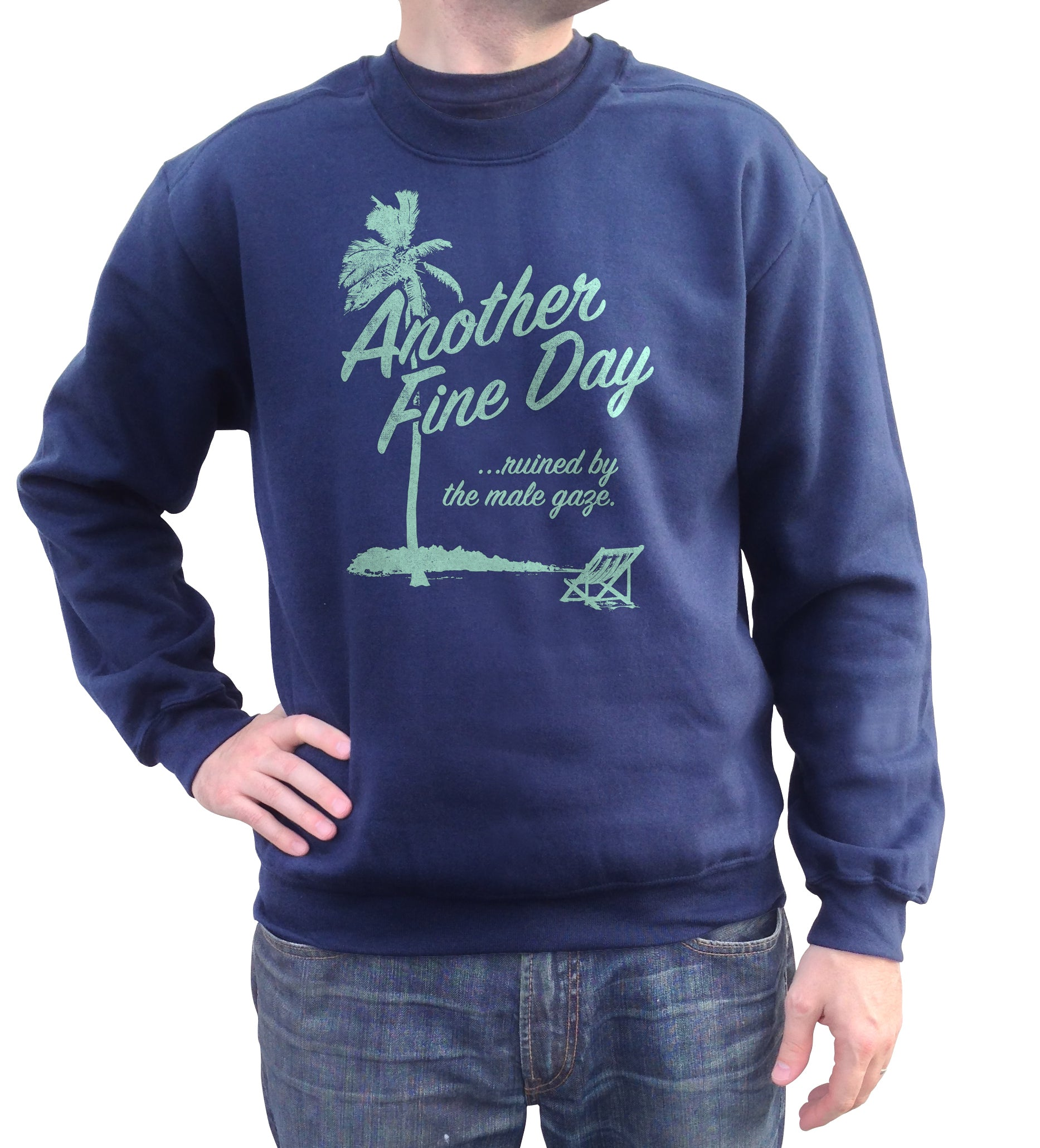 Unisex Another Fine Day Ruined by the Male Gaze Sweatshirt