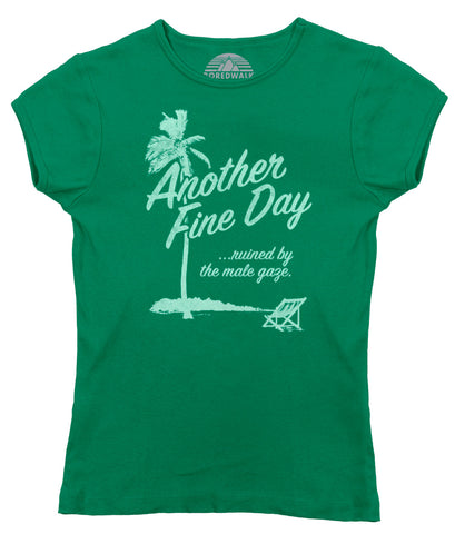 Women's Another Fine Day Ruined by the Male Gaze T-Shirt
