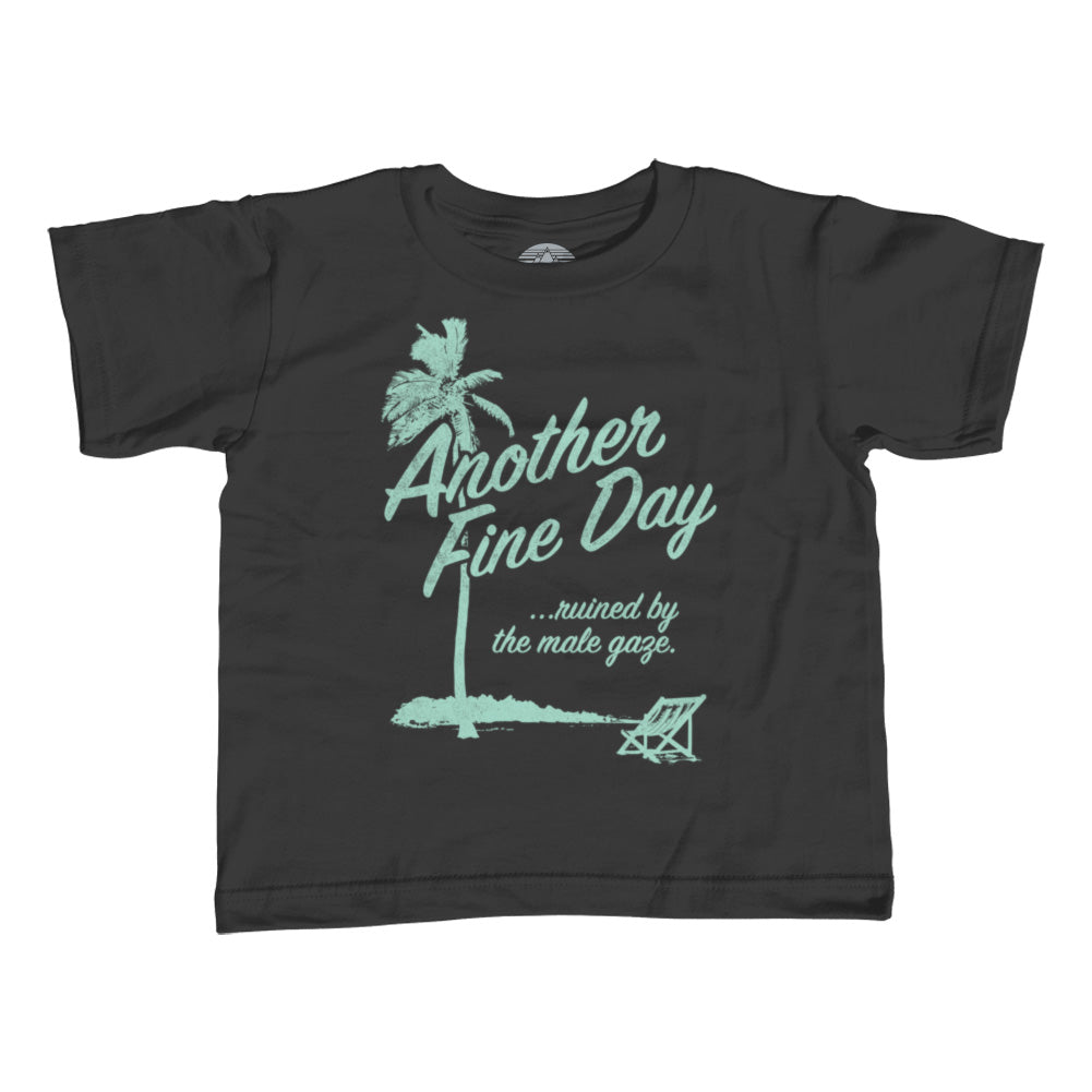 Boy's Another Fine Day Ruined by the Male Gaze T-Shirt