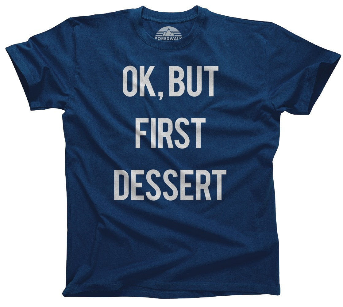 Men's OK But First Dessert T-Shirt Funny Hipster Foodie