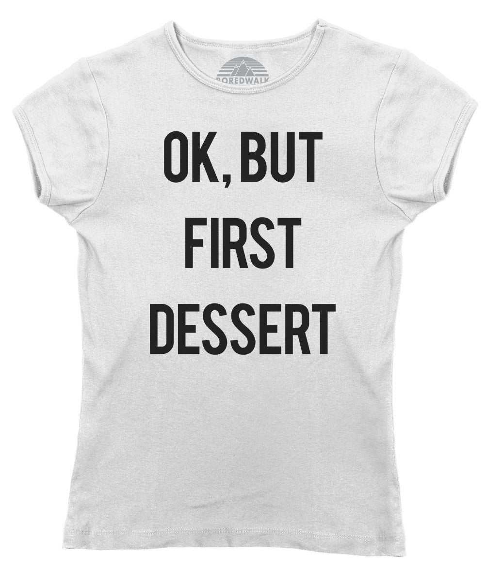 Women's OK But First Dessert T-Shirt - Funny Hipster Foodie