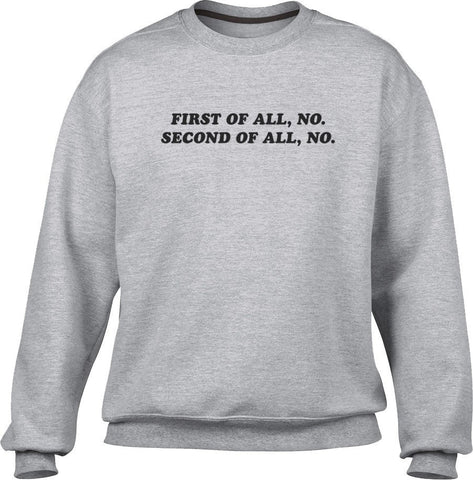 Unisex First of All No Second of All No Sweatshirt