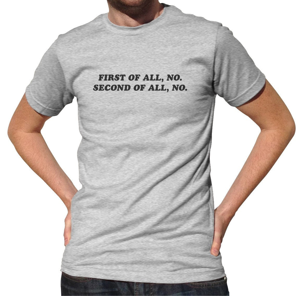 Men's First of All No Second of All No T-Shirt