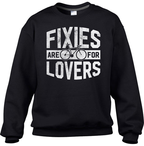 Unisex Fixies Are for Lovers Bicycle Sweatshirt - Fixed Gear Bike