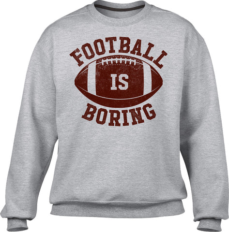 Unisex Football is Boring Sweatshirt - Anti Football Shirt