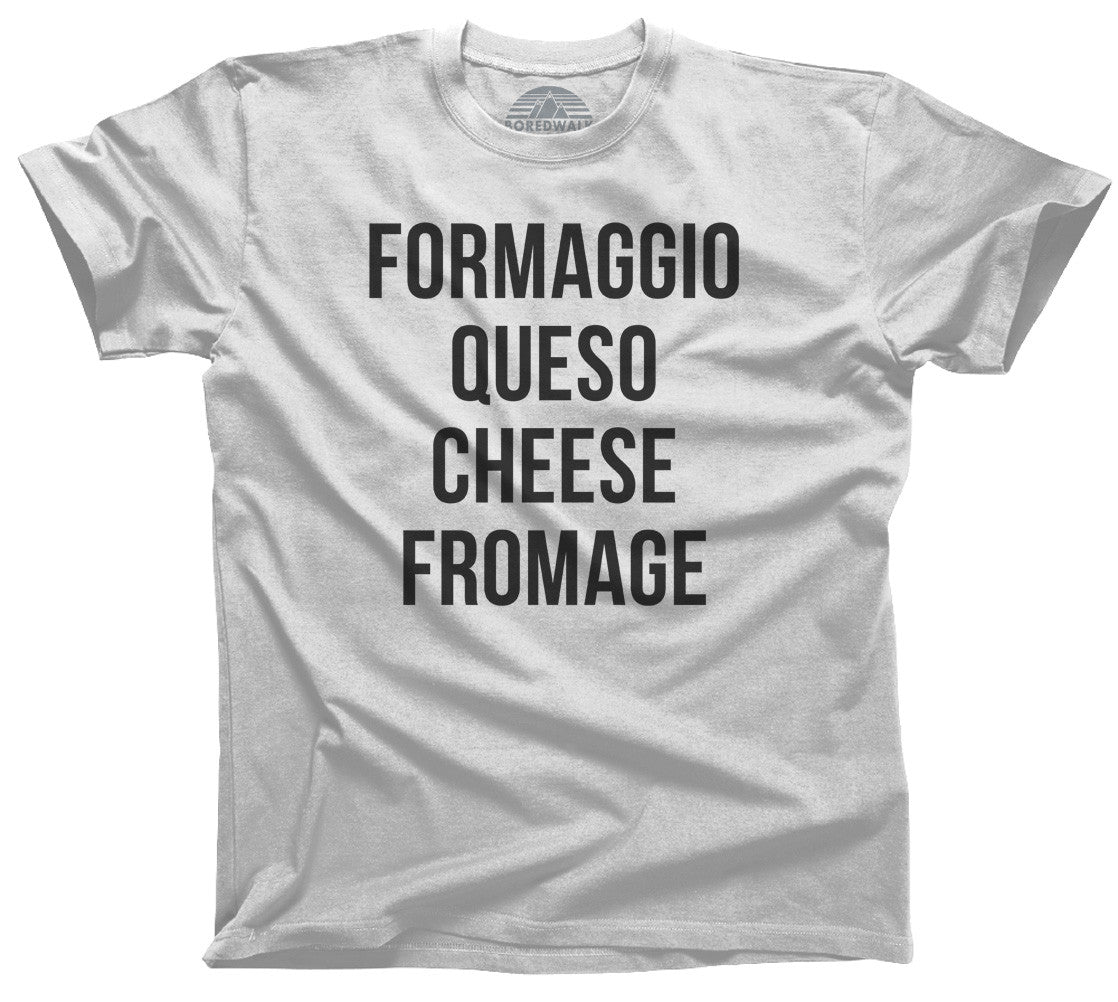 Men's Formaggio Queso Cheese Fromage T-Shirt - Cheese Lover Shirt