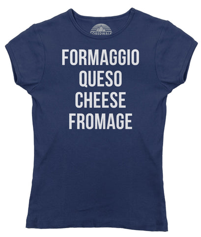 Women's Formaggio Queso Cheese Fromage T-Shirt - Juniors Fit - Cheese Lover Shirt