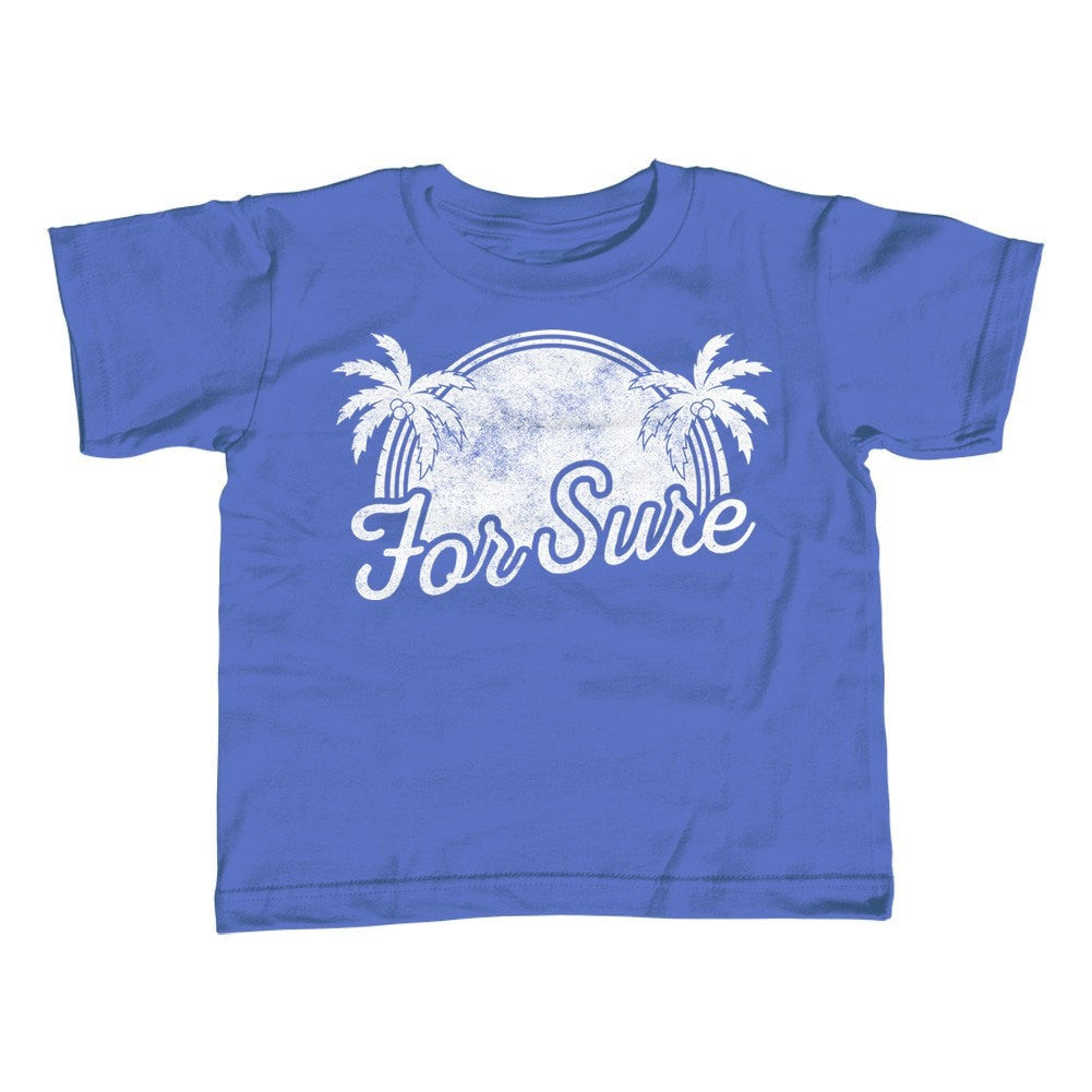 Girl's For Sure T-Shirt - Unisex Fit - LA California Beach Vacation Palm Trees