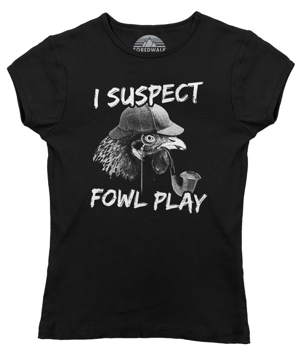 Women's I Suspect Fowl Play Chicken T-Shirt - Juniors Fit
