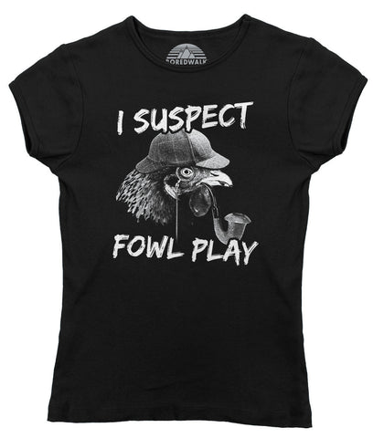 Women's I Suspect Fowl Play Chicken T-Shirt