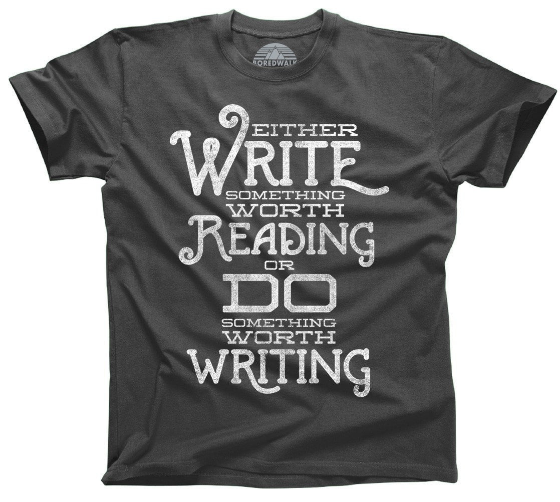 Men's Write Something Worth Reading or Do Something Worth Writing T-Shirt