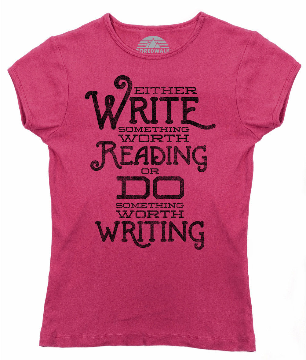 Women's Write Something Worth Reading or Do Something Worth Writing T-Shirt