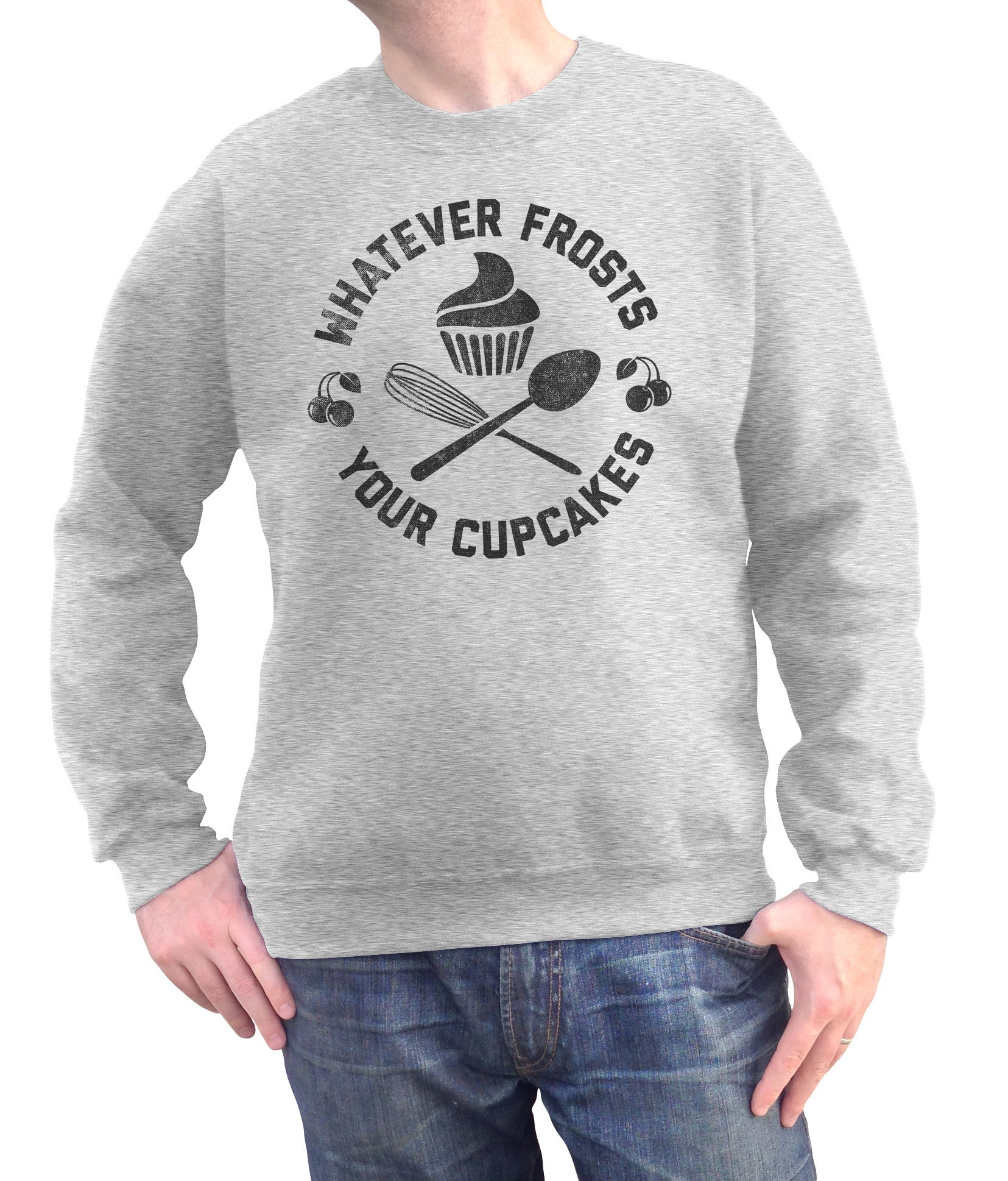 Unisex Whatever Frosts Your Cupcakes Sweatshirt