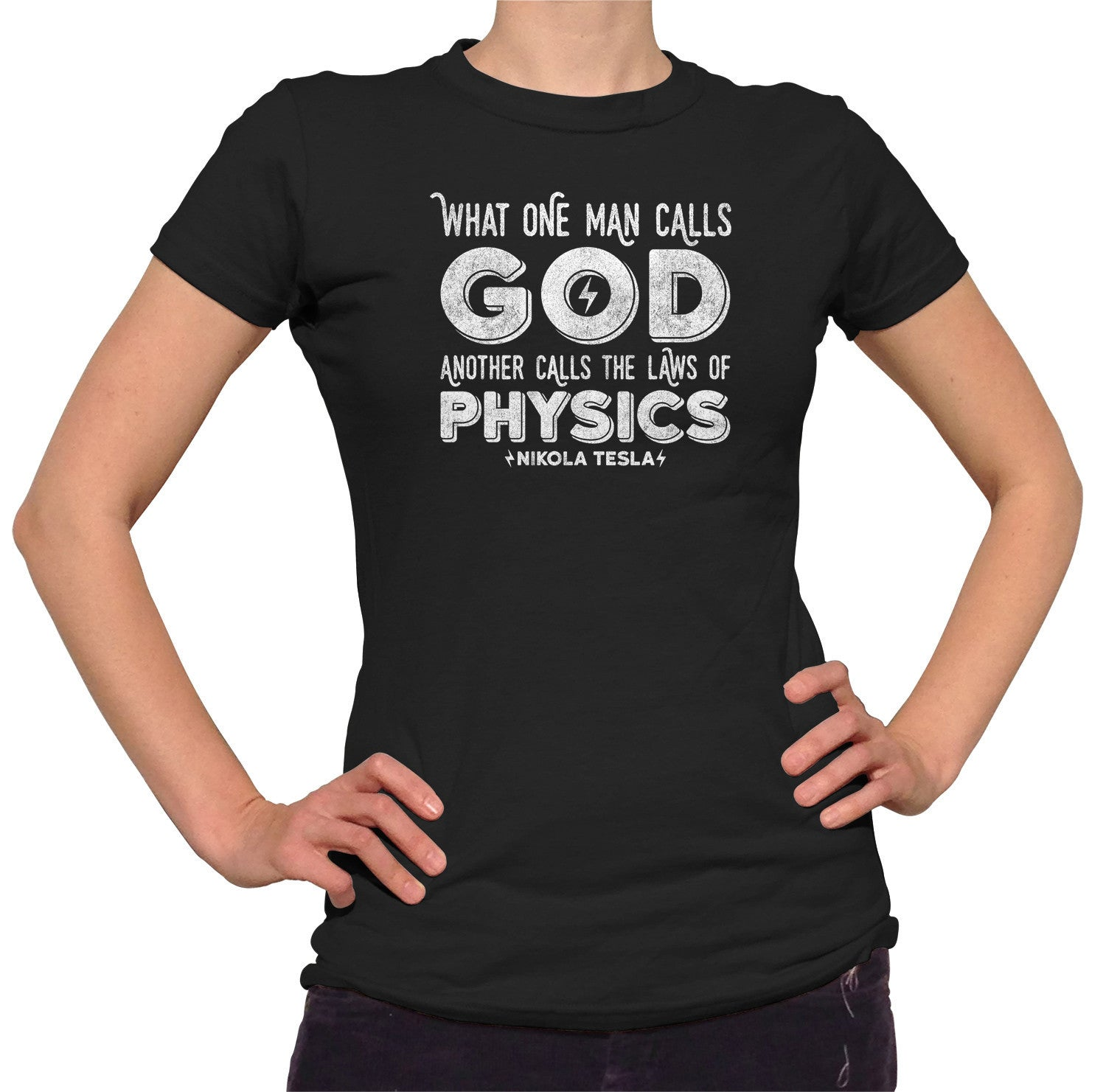 Women's What One Man Calls God Another Calls Physics T-Shirt - Juniors Fit