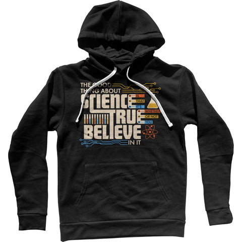 The Good Thing About Science Is That It's True Unisex Hoodie