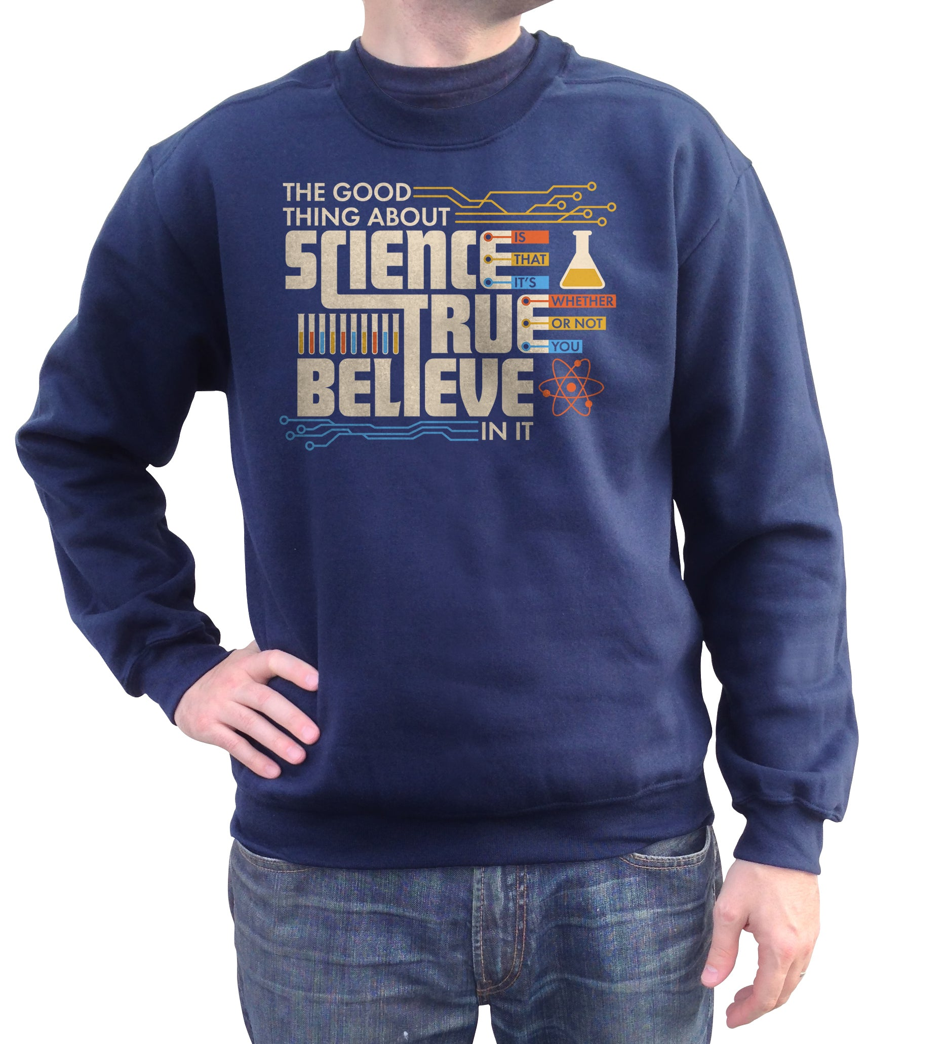 Unisex The Good Thing About Science Is That It's True Sweatshirt