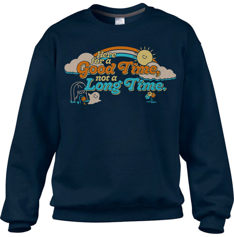 Unisex Here for a Good Time Not a Long Time Sweatshirt