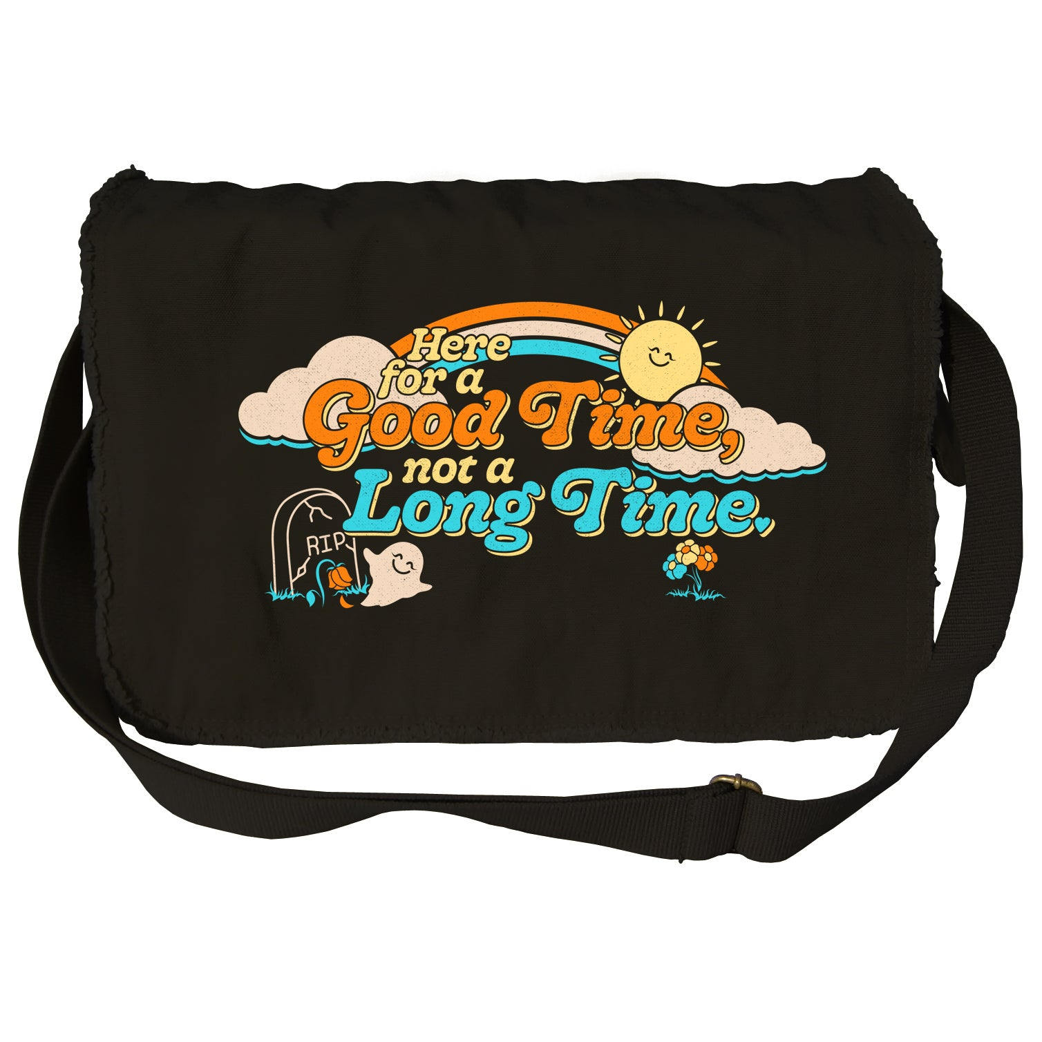 Here for a Good Time Not a Long Time Messenger Bag