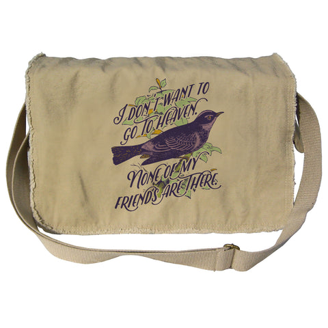 I Don't Want To Go To Heaven Bird Messenger Bag