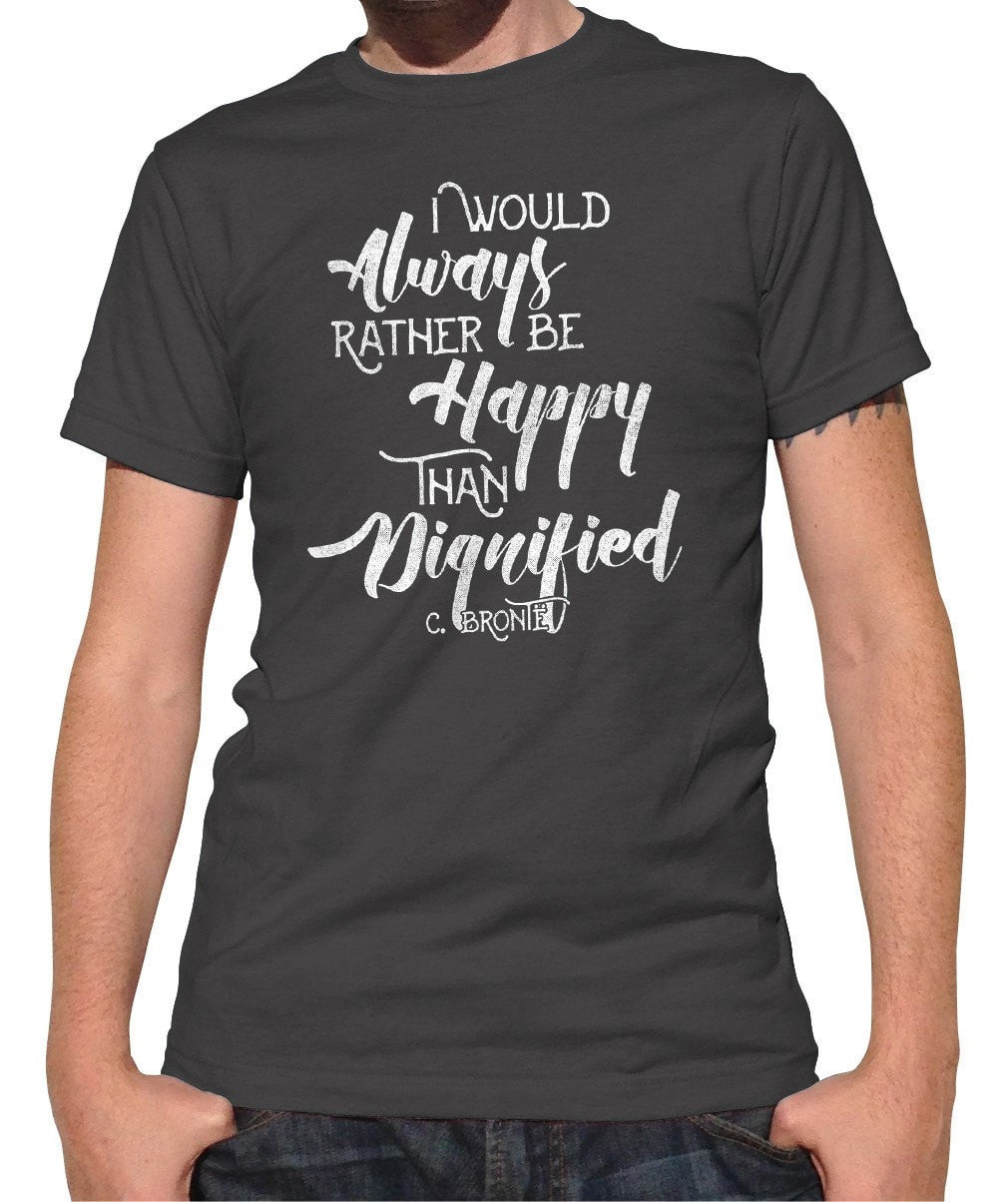 Men's I Would Always Rather Be Happy Than Dignified T-Shirt