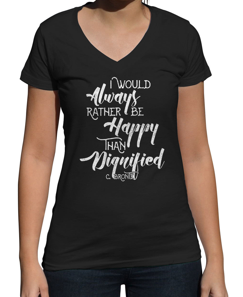 Women's I Would Always Rather Be Happy Than Dignified Vneck T-Shirt - Juniors Fit