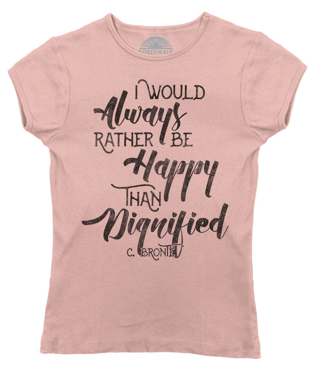 Women's I Would Always Rather Be Happy Than Dignified T-Shirt