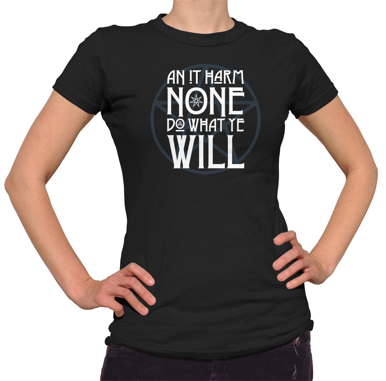 Women's An it Harm None, Do What Ye Will T-Shirt - Juniors Fit