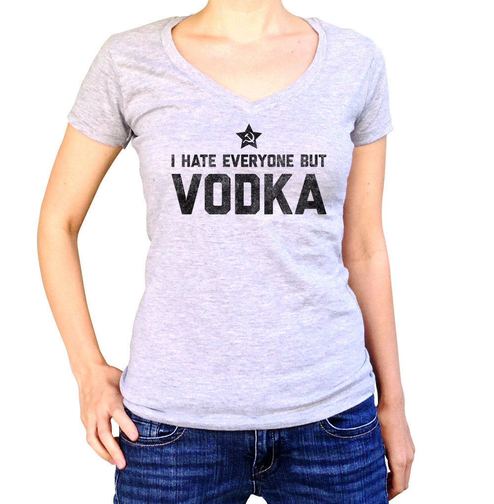 Women's I Hate Everyone But Vodka Vneck T-Shirt - Juniors Fit