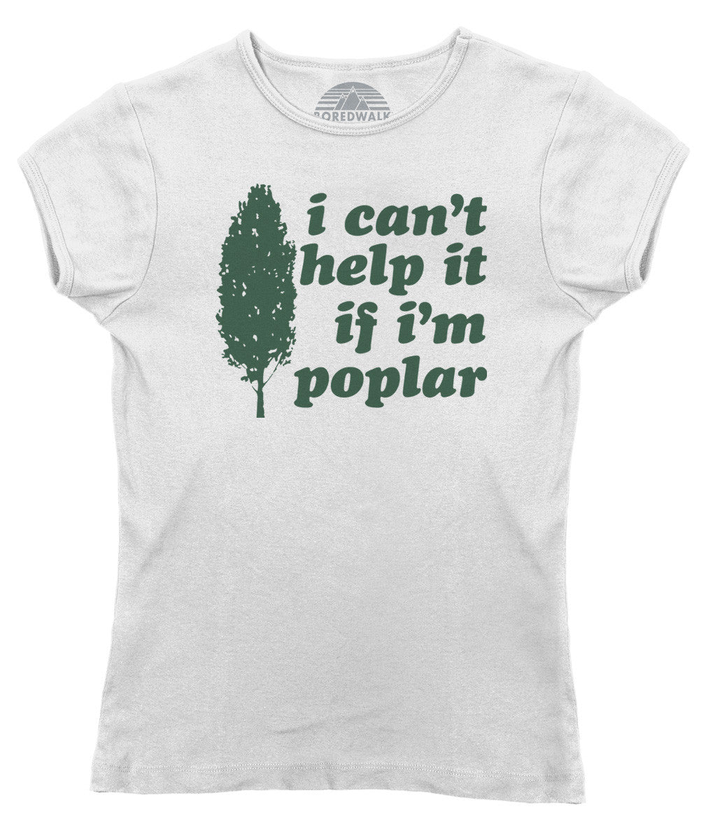 Women's I Can't Help It If I'm Poplar T-Shirt - Funny Tree Pun Shirt