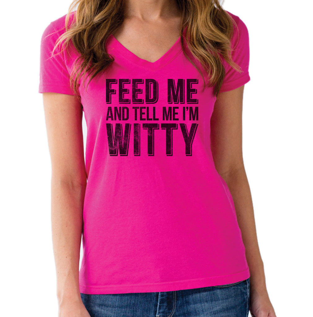 Women's Feed Me and Tell Me I'm Witty Vneck T-Shirt - Juniors Fit