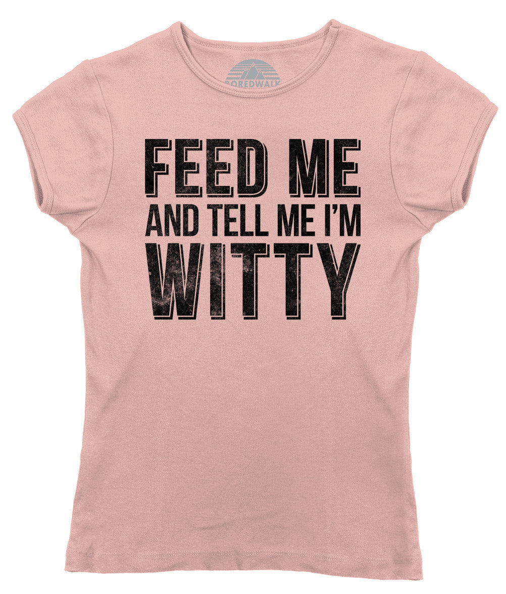 Women's Feed Me and Tell Me I'm Witty T-Shirt - Juniors Fit