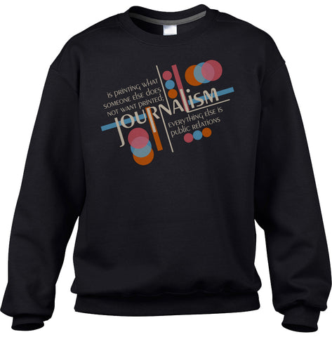 Unisex Journalism is Printing What Someone Does Not Want Printed Sweatshirt