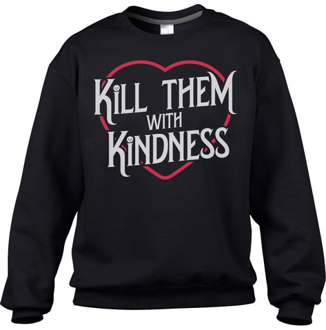 Unisex Kill Them With Kindness Sweatshirt