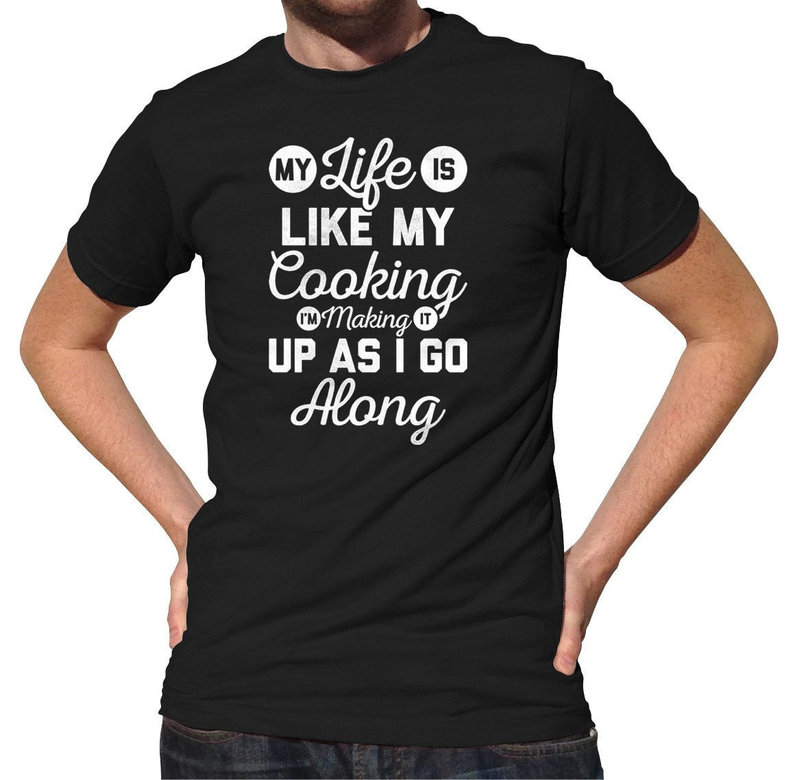 Men's My Life is Like My Cooking I'm Making It Up T-Shirt