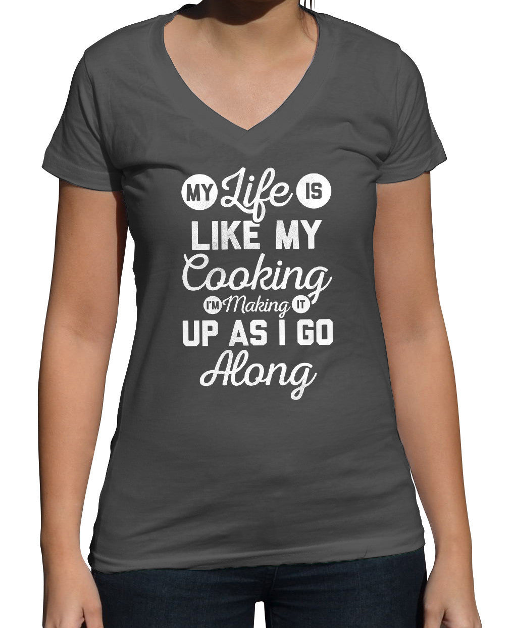 Women's My Life is Like My Cooking I'm Making It Up Vneck T-Shirt