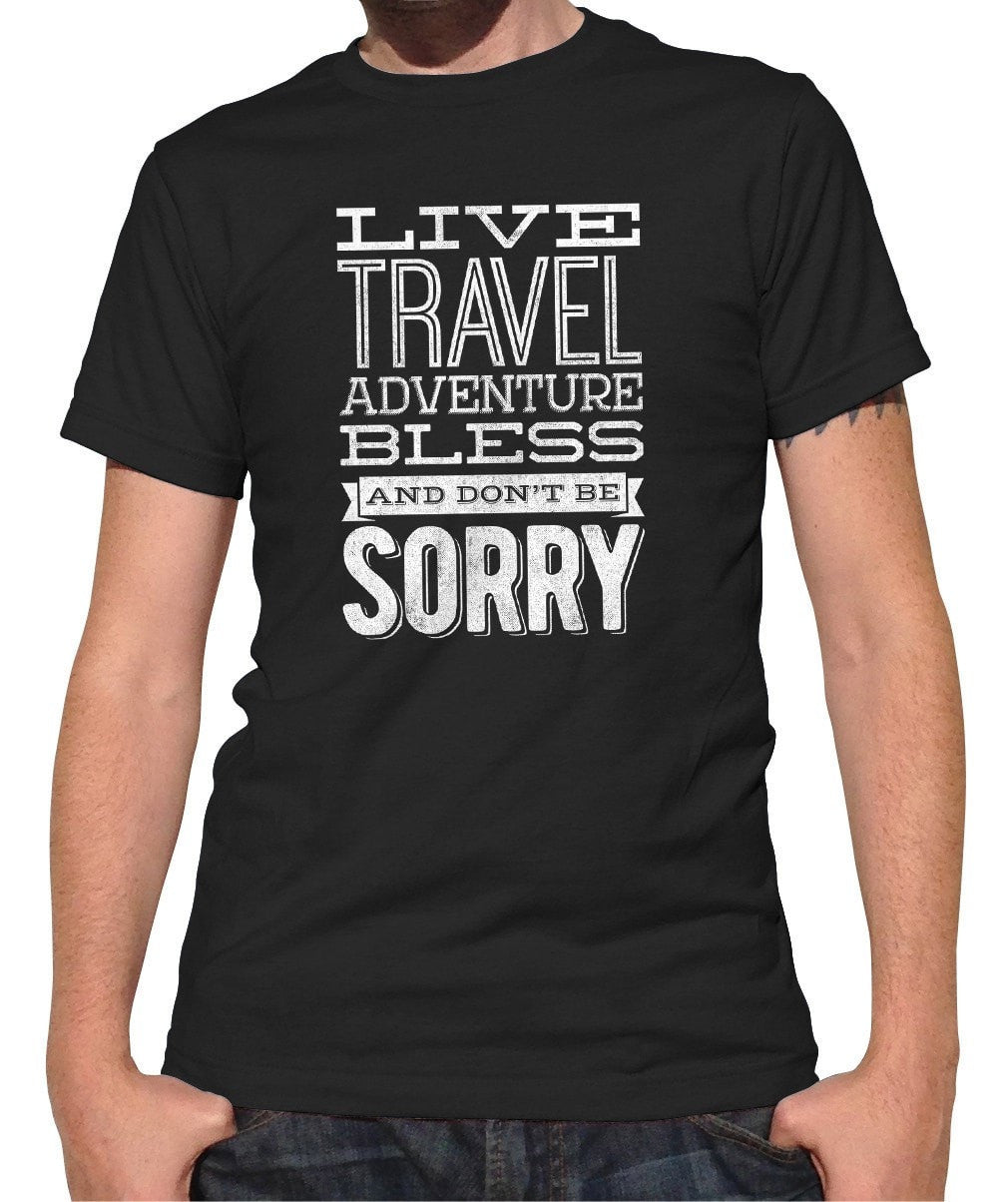 Men's Live Travel Adventure Bless Don't Be Sorry T-Shirt
