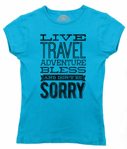 Women's Live Travel Adventure Bless Don't Be Sorry T-Shirt