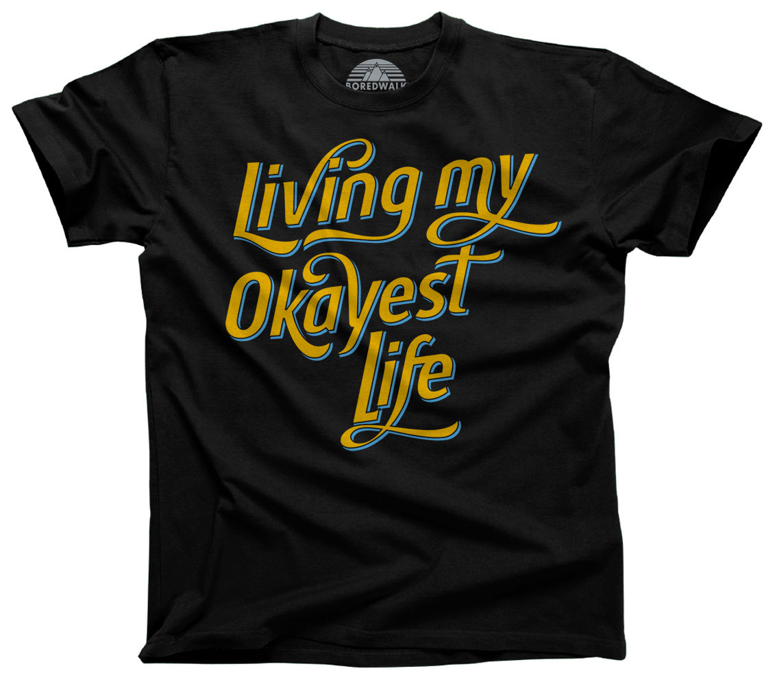 d8689ddf Men's Living My Okayest Life T-Shirt – Boredwalk