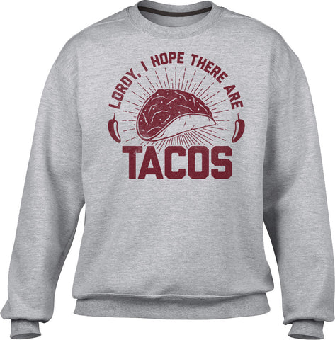 Unisex Lordy I Hope There Are Tacos Sweatshirt