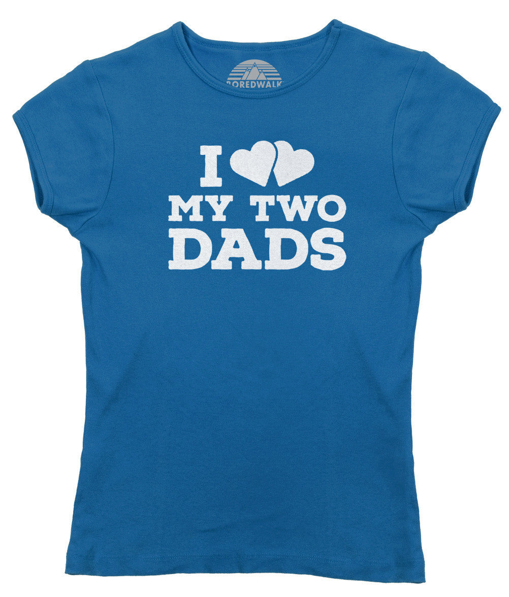 Women's I Love My Two Dads T-Shirt