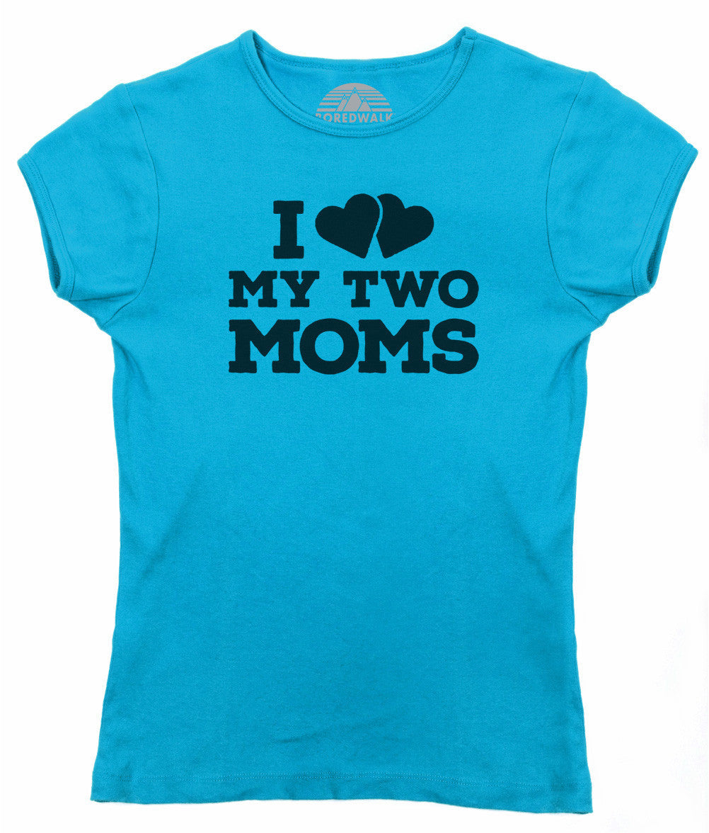 Women's I Love My Two Moms T-Shirt