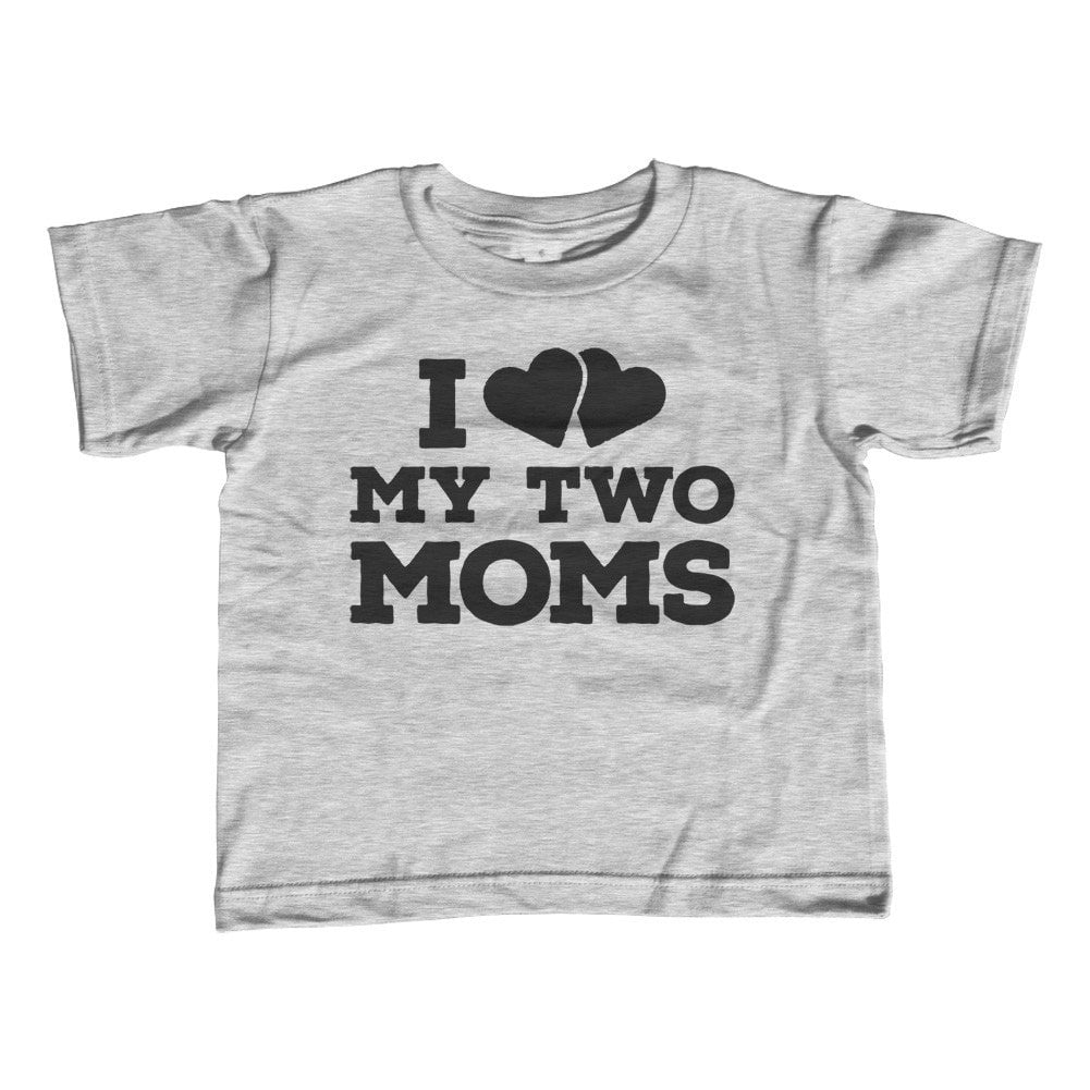 Girl's I Love My Two Moms T-Shirt - Unisex Fit