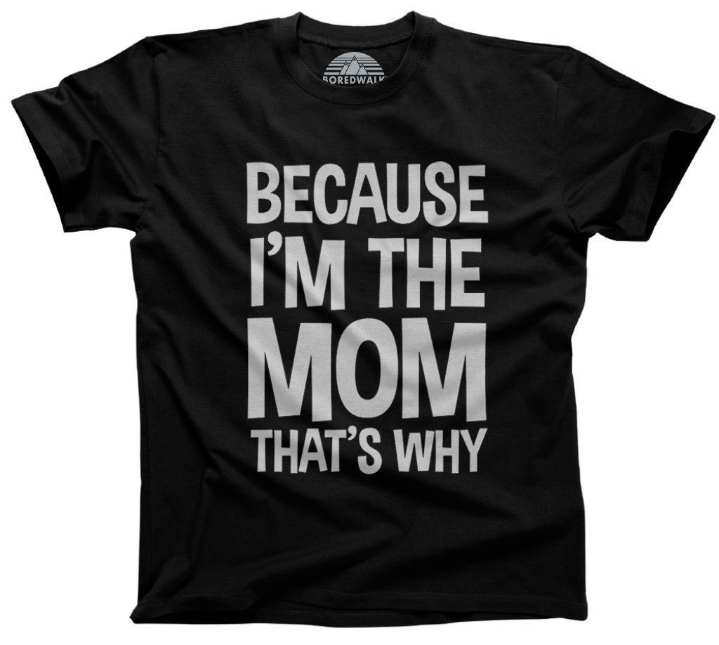 3feaeeef Women's Because I'm The Mom That's Why T-Shirt - Relaxed Unisex Fit ...