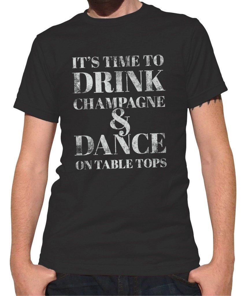 Men's It's Time To Drink Champagne And Dance On Tabletops T-Shirt
