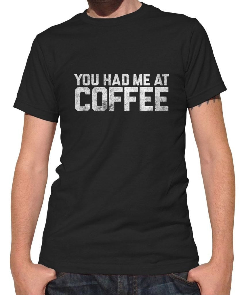 Men's You Had Me At Coffee T-Shirt
