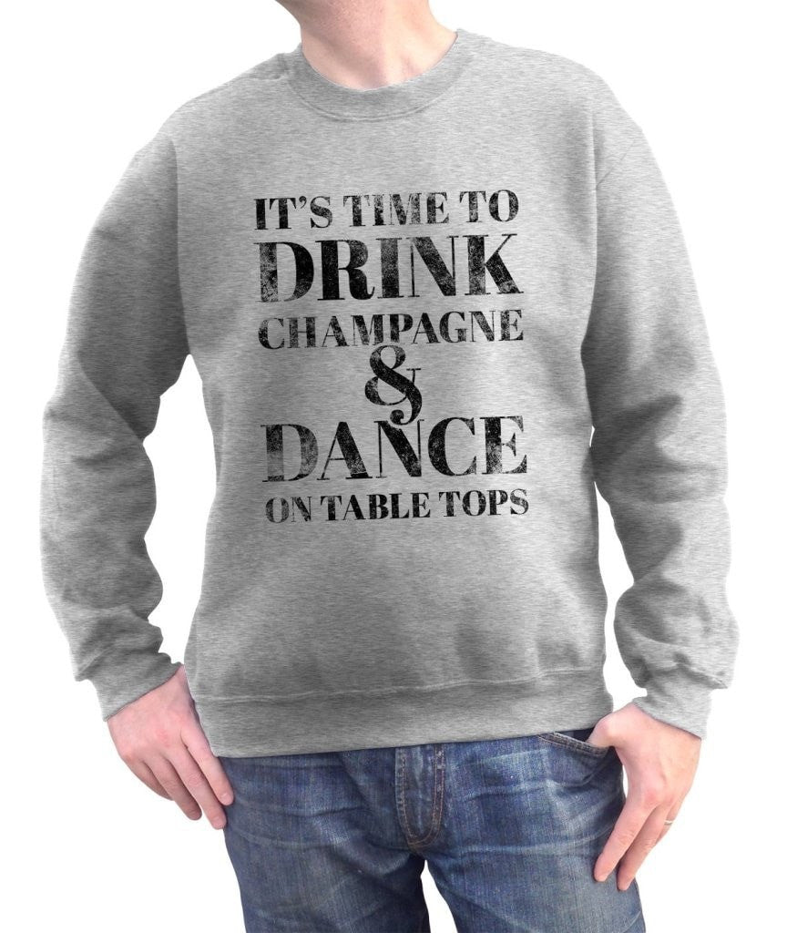 Unisex It's Time To Drink Champagne And Dance On Tabletops Sweatshirt