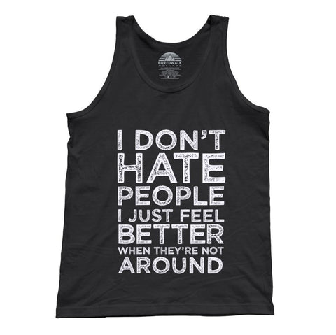 Unisex I Don't Hate People I Just Feel Better When They're Not Around Tank Top