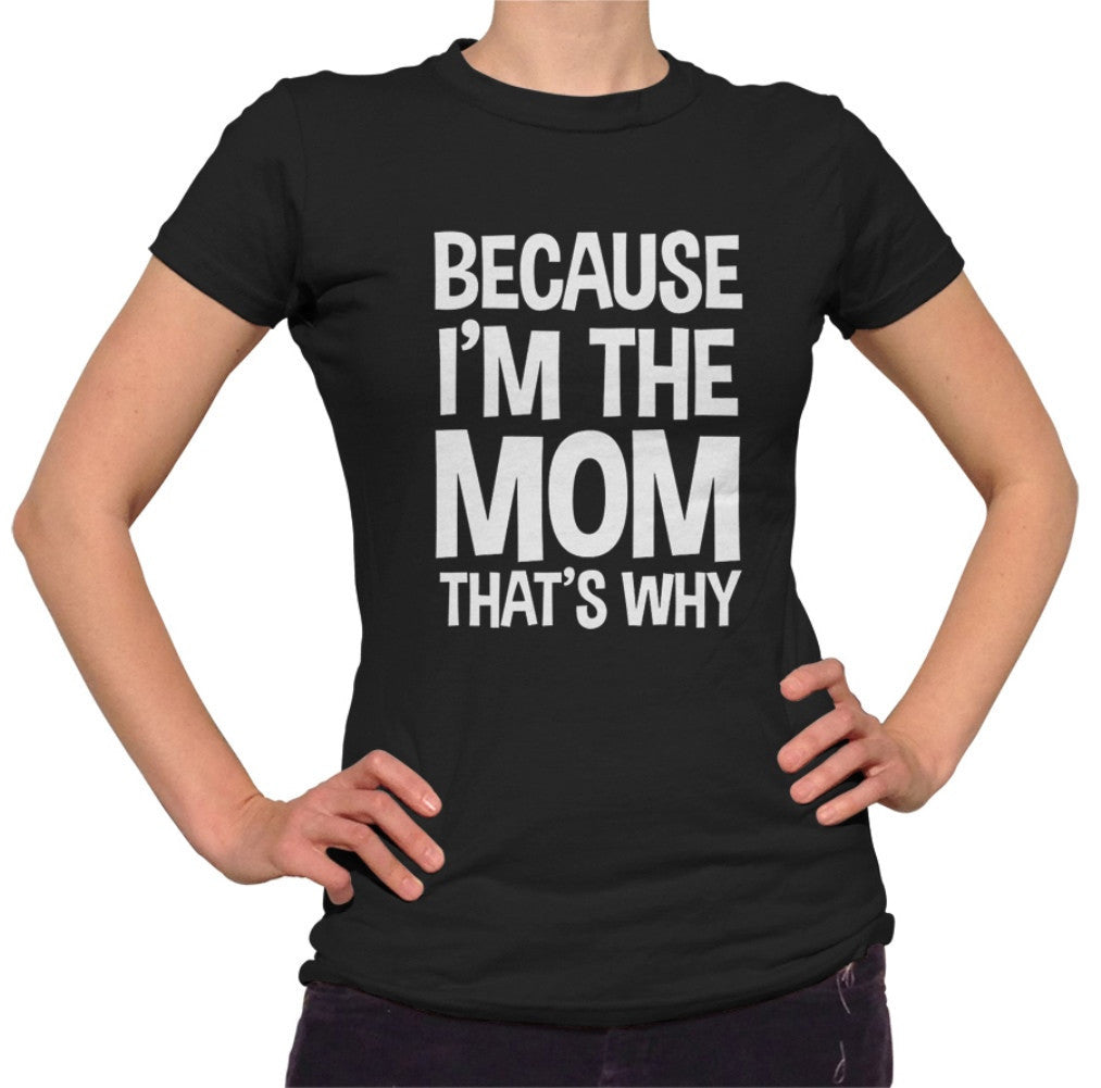 Women's Because I'm The Mom That's Why T-Shirt