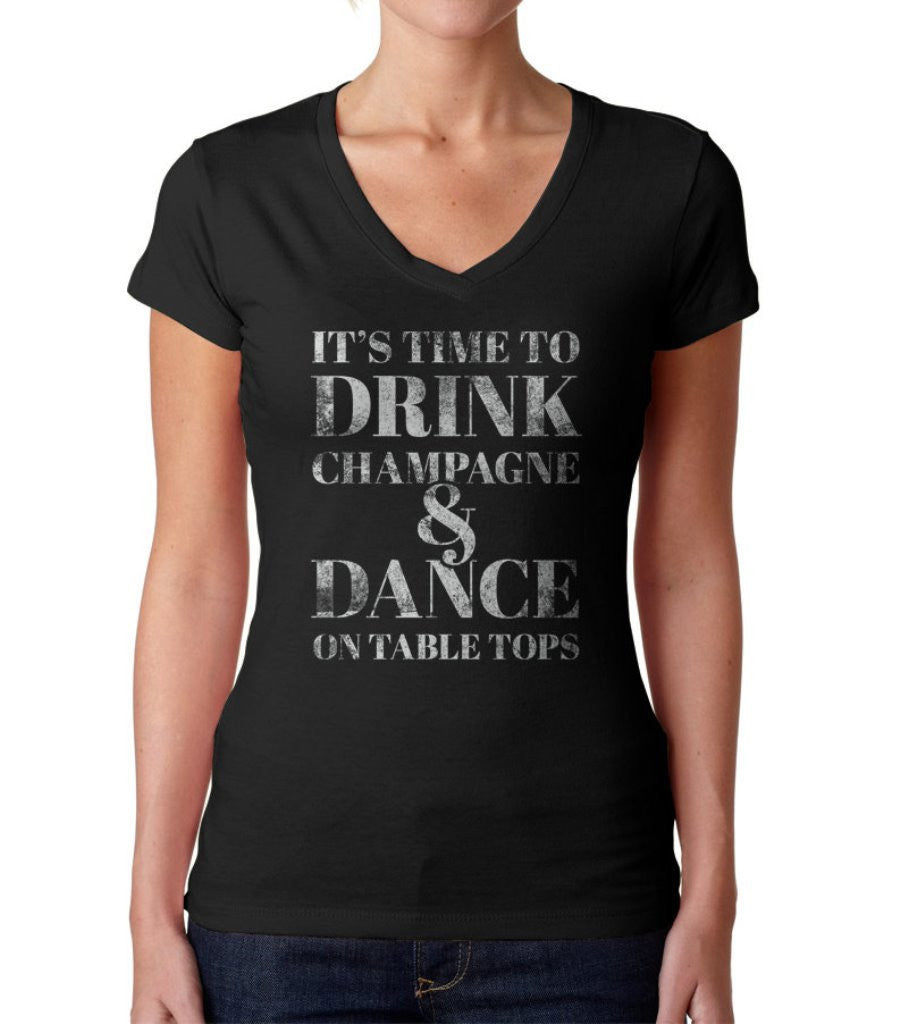 Women's It's Time To Drink Champagne And Dance On Tabletops Vneck TShirt Celebration T-Shirt