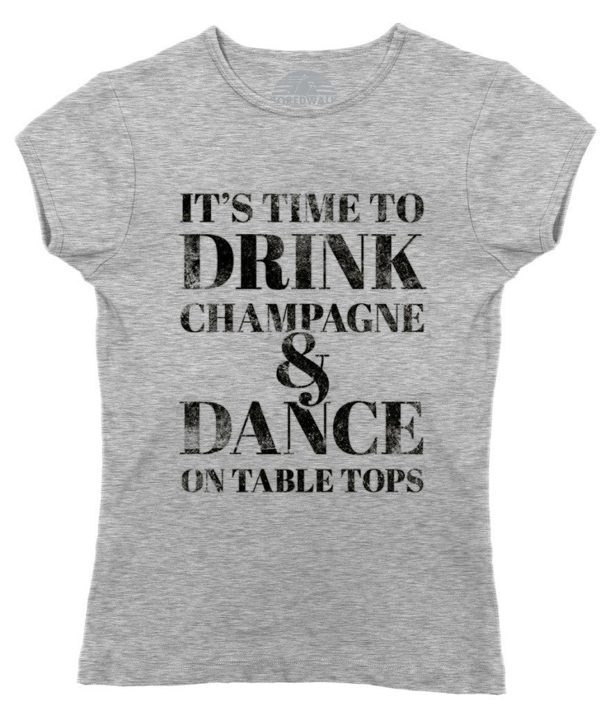 Women's It's Time To Drink Champagne And Dance On Tabletops Celebration T-Shirt